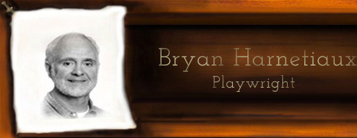 Bryan Harnetiaux:Playwright Logo, Full-Length Plays, One-Act Plays, Plays For Competition, Published, Unpublished, Contact, Press-Spokane Washingtions